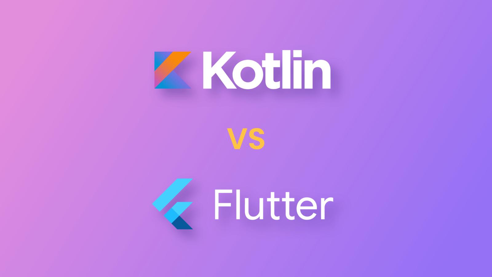 Flutter vs. Kotlin